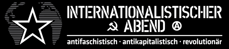 Logo Internationalistischer Abend - antifaschistisch, antikapitalistisch -revolutionär!